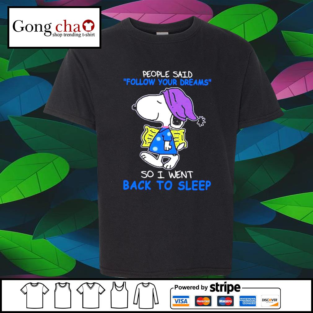 Snoopy people said follow your dreams so I went back to sleep shirt