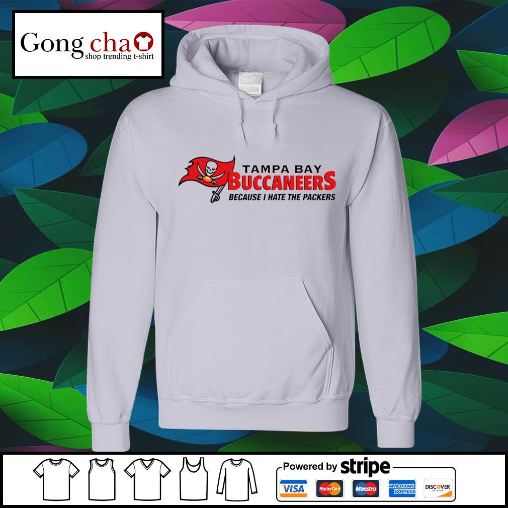 Tampa Bay Buccaneers because I hate the Packers s hoodie