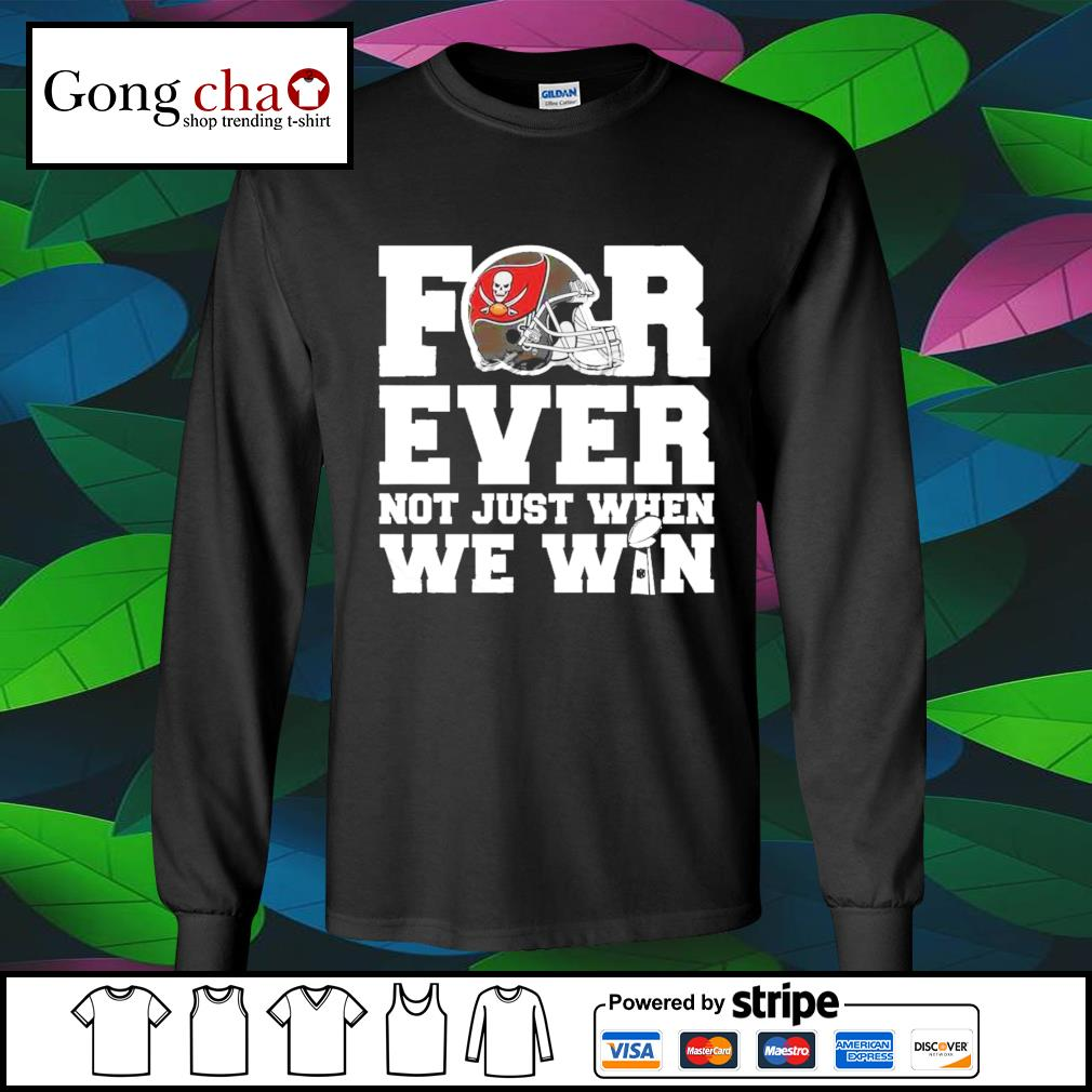 Tampa bay Buccaneers forever not just when we win s longsleeve-tee