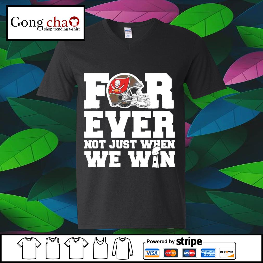 Tampa bay Buccaneers forever not just when we win s v-neck-t-shirt
