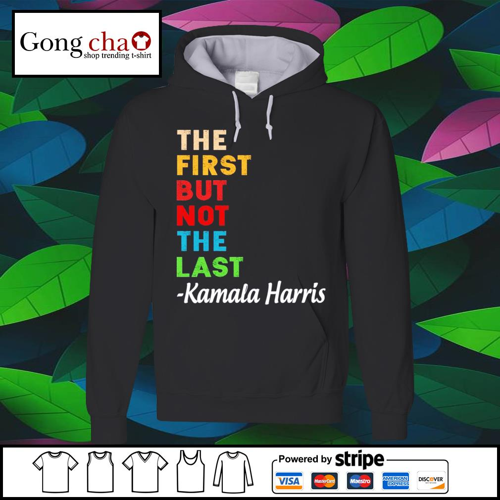 The first but not the last Kamala Harris vintage s hoodie