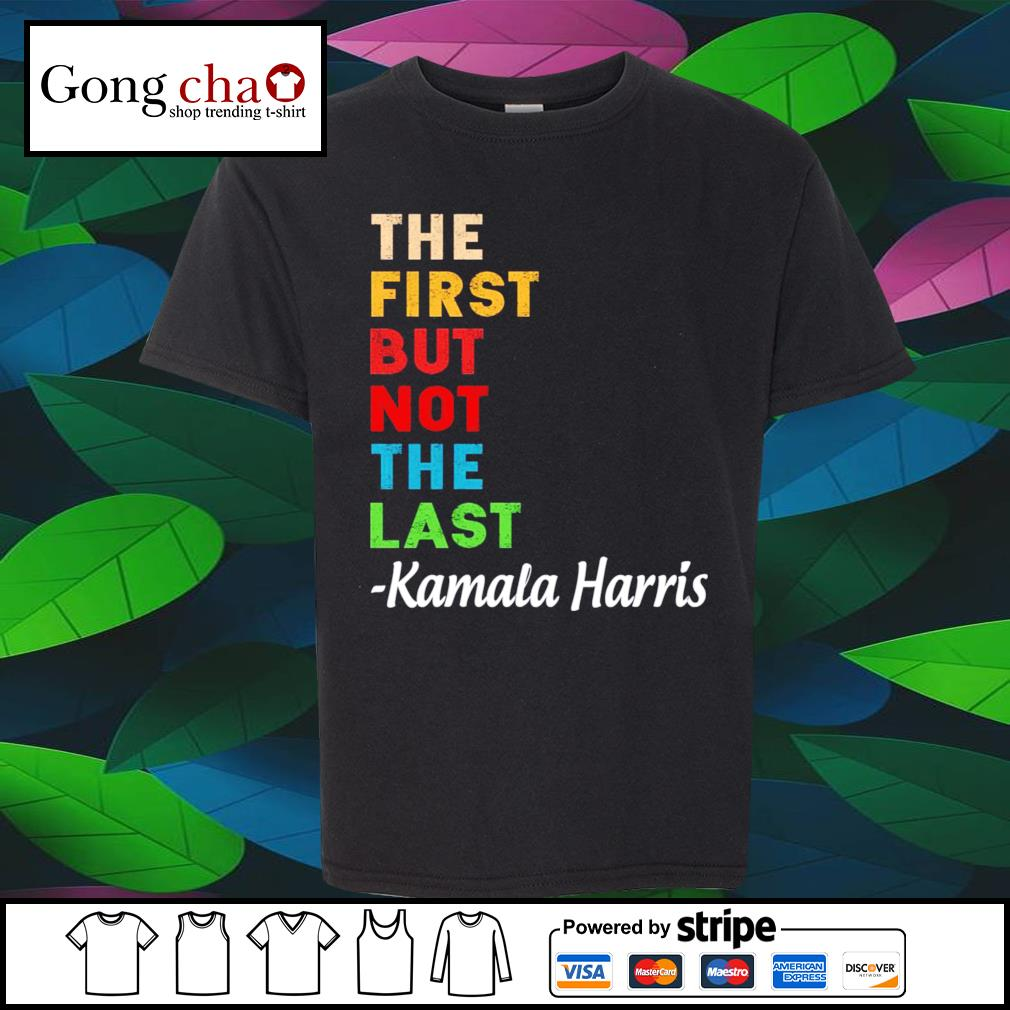 The first but not the last Kamala Harris vintage shirt
