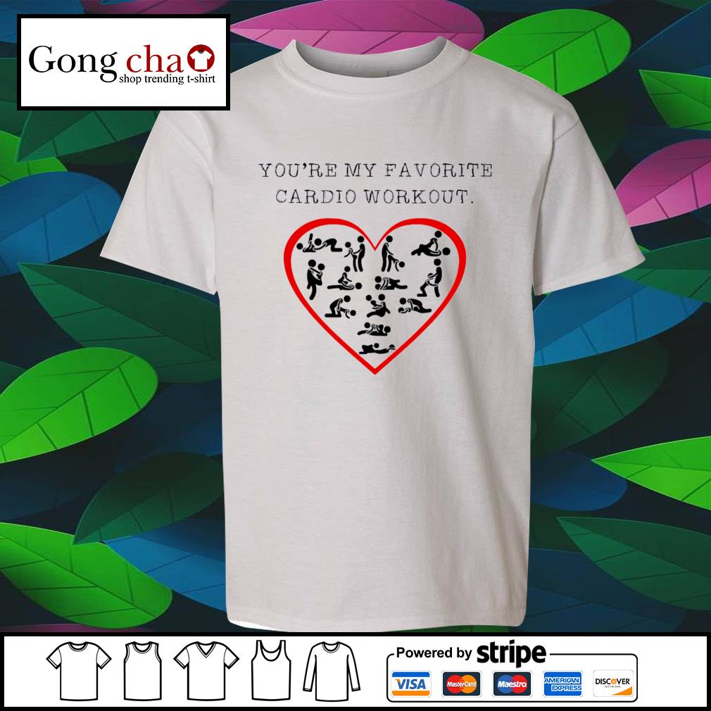You're my favorite cardio workout heart s youth-tee